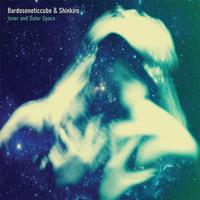 Bardoseneticcube & Shinkiro - Inner and Outer Space