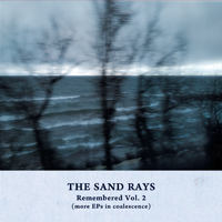 The Sand Rays – Remembered Vol. 2 (more EPs in coalescence)