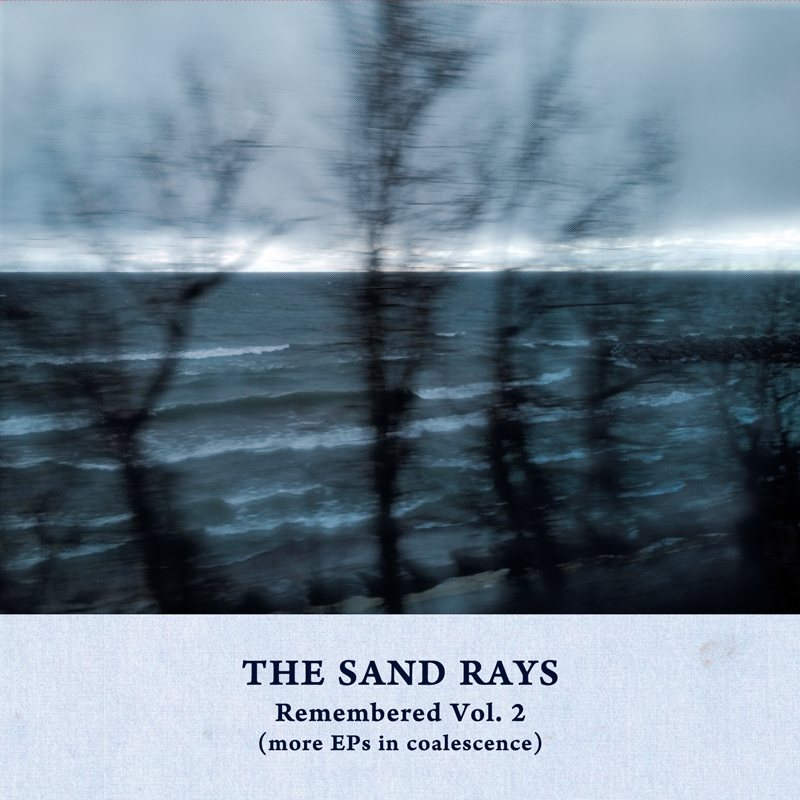 The Sand Rays - Remembered Vol. 2 (more EPs in coalescence)